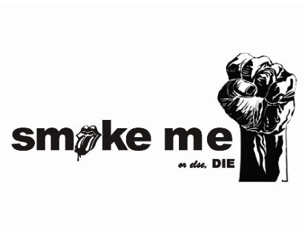 smoke me, or else DIE